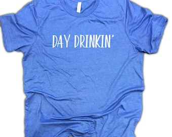 Day Drinkin Mens T-shirt - Funny drinking shirt - day drinker - Beer Shirt - Wine Shirt - Brunch Shirt - Sunday Funday - Bachelor party tee