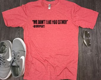burpees don't like you either mens gym shirt, funny burpees shirt, burpee shirt, mens workout shirt, workout tshirt, workout shirt for men