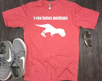 trex hates pushups, trex hates, funny workout tee, funny workout t-shirt, mens workout shirt, workout shirt, funny workout shirt mens, fit