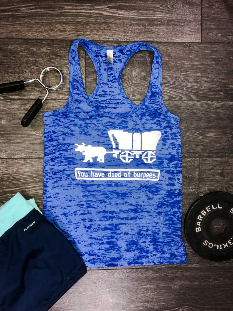 You Have Died of Burpees Oregon Trail Burnout Racerback Workout Tank - Gym  Tank - Funny Workout Tank - Fitness Tank - Exercise Tank
