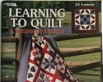 1990 Learning to Quilt A Beginner's Guide 25 Lessons by Lori Yetmar Smith