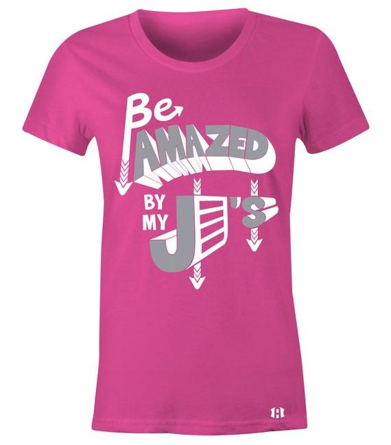 0ee56e8d4cc7ee Be Amazed By My J s Juniors Women T-Shirt to Match