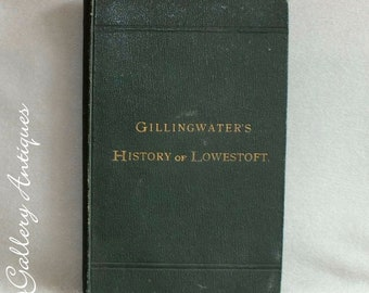 1897 Antiquarian Hardback Book Gillingwater's History of Lowestoft - a reprint with a chapter of more recent events by Edmund Gillingwater