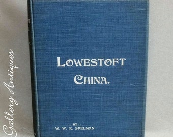 1905 Antiquarian Hardback Book Lowestoft China Limited Edition by W. W. R. Spelman edition number 138 of 500 (ref: Z108)