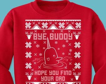 Bye Buddy Hope You Find Your Dad Narwhal Elf Crewneck Sweatshirt- Ugly Sweater Sweatshirt - Elf Movie Sweatshirt - Christmas Narwhal Sweater