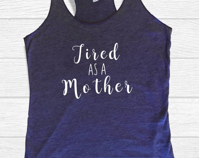 Tired as a Mother Fitness Tank - work out tops for mom