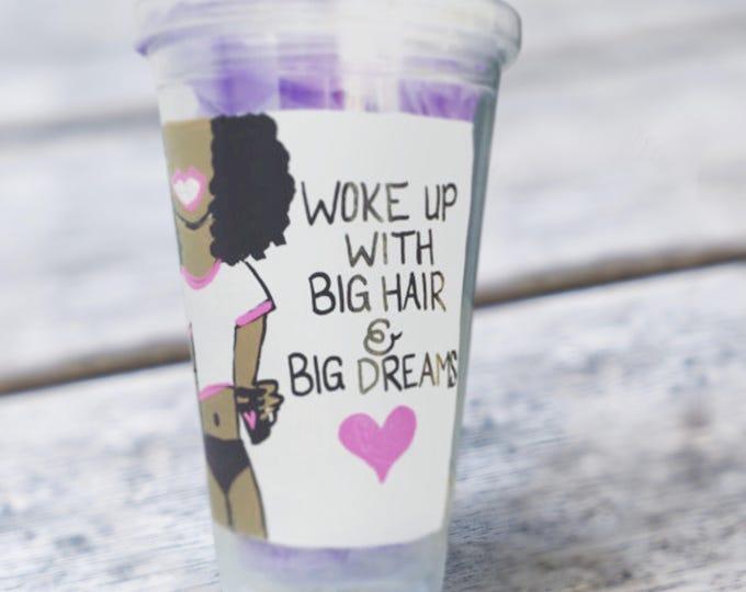 Wokeup with Big Hair & Big Dreams! Natural Hair Supporting Tumblers! Naturally Beautiful!