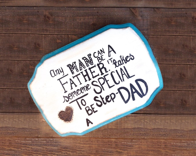 Any man can be a father it takes a special someone to be a step dad! Chalk painted and woodburned sign! Gifts for Step Dads! Personalized.