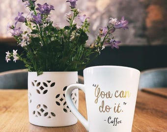You Can Do It - Love Coffee - Coffee Mugs with Motivation for the Morning!