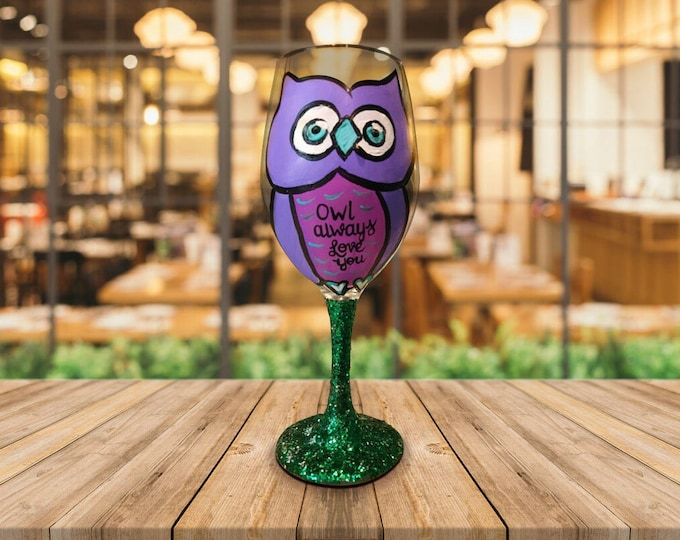 Owl Always Love You - Valentines Wine Glass - Owl Gifts