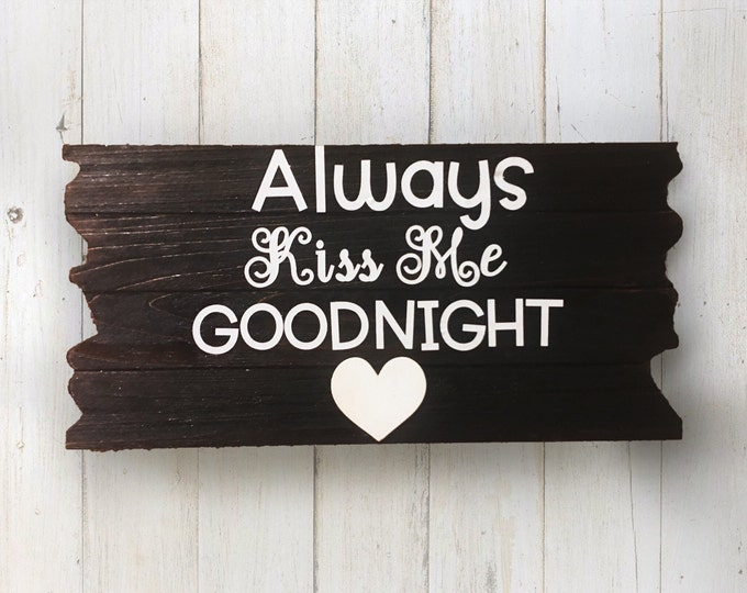Always Kiss Me Goodnight - Reclaimed Wood with White Accents Sign - Kiss Me - Couples - Engaged - Bridal Shower