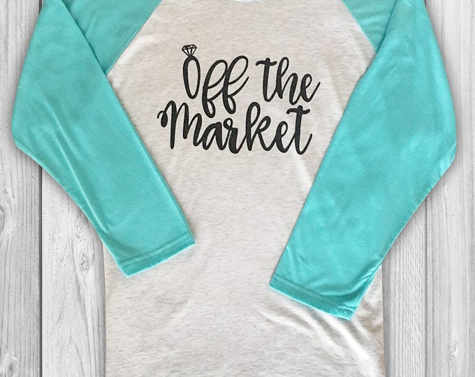 Off the Market Raglan Engagement Shirt - engagement gifts