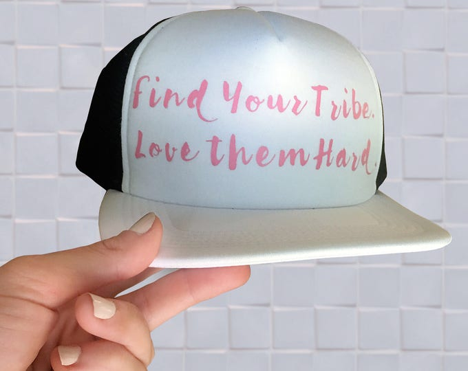 Find Your Tribe Love Them Hard - Personalized Trucke Hats - Add your color and custom quote.