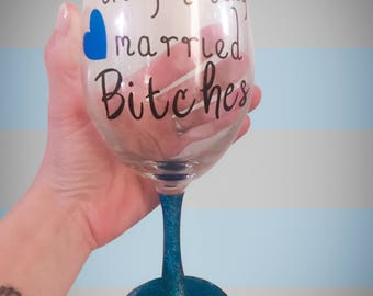 Im getting married bitches - its about time - engagement wine glasses - engaged