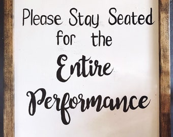 Please Stay Seated for the Entire Performance - Bathroom Signs for Kids Bathroom - Bathroom Decor