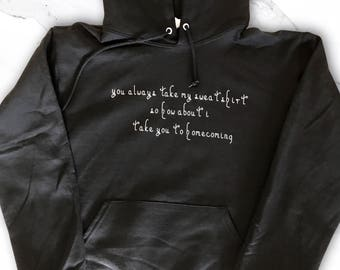 Homecoming Hoodies - Will you got Homecoming with me- You take my sweatshirt, Ill take you to Homecoming.
