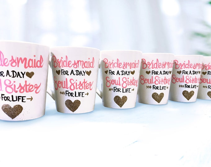 Bridesmaid for a day, Soul Sister for Life - Bridesmaid Coffee Mugs - Be My Bridesmaid Gifts.