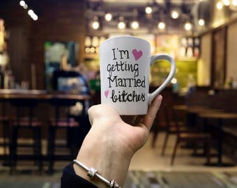 Im Getting Married Bitches - Coffee Mug for the Bride to Be - Engagement Announcement Coffee Mug - Bridal Shower Gifts