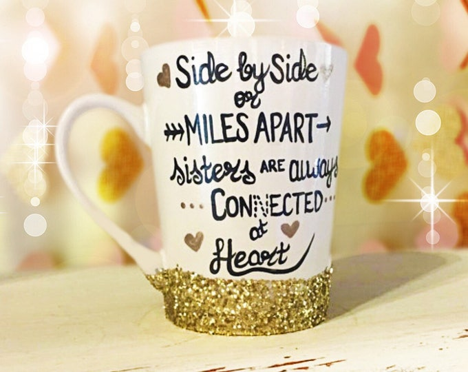 Sisters Coffee Mug - Glitter Dipped - Side by side or miles alart sisters are always connected at heart coffee mugs. Moving Gifts.!