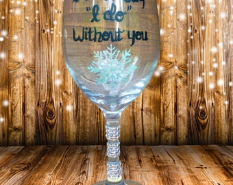 """Winter wonderland """"I cant say I do without you"""" bridesmaid glasses and Bridesmaid Gifts. Be my Maid of Honor? Be my Bridesmaid? Snowflakes."""