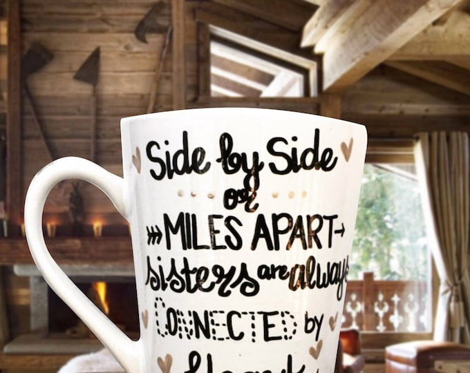 Side by Side or Miles Apart Sisters are Always Connected at Heart - Sisters Coffee Mug for Moving Away Sister Gifts.