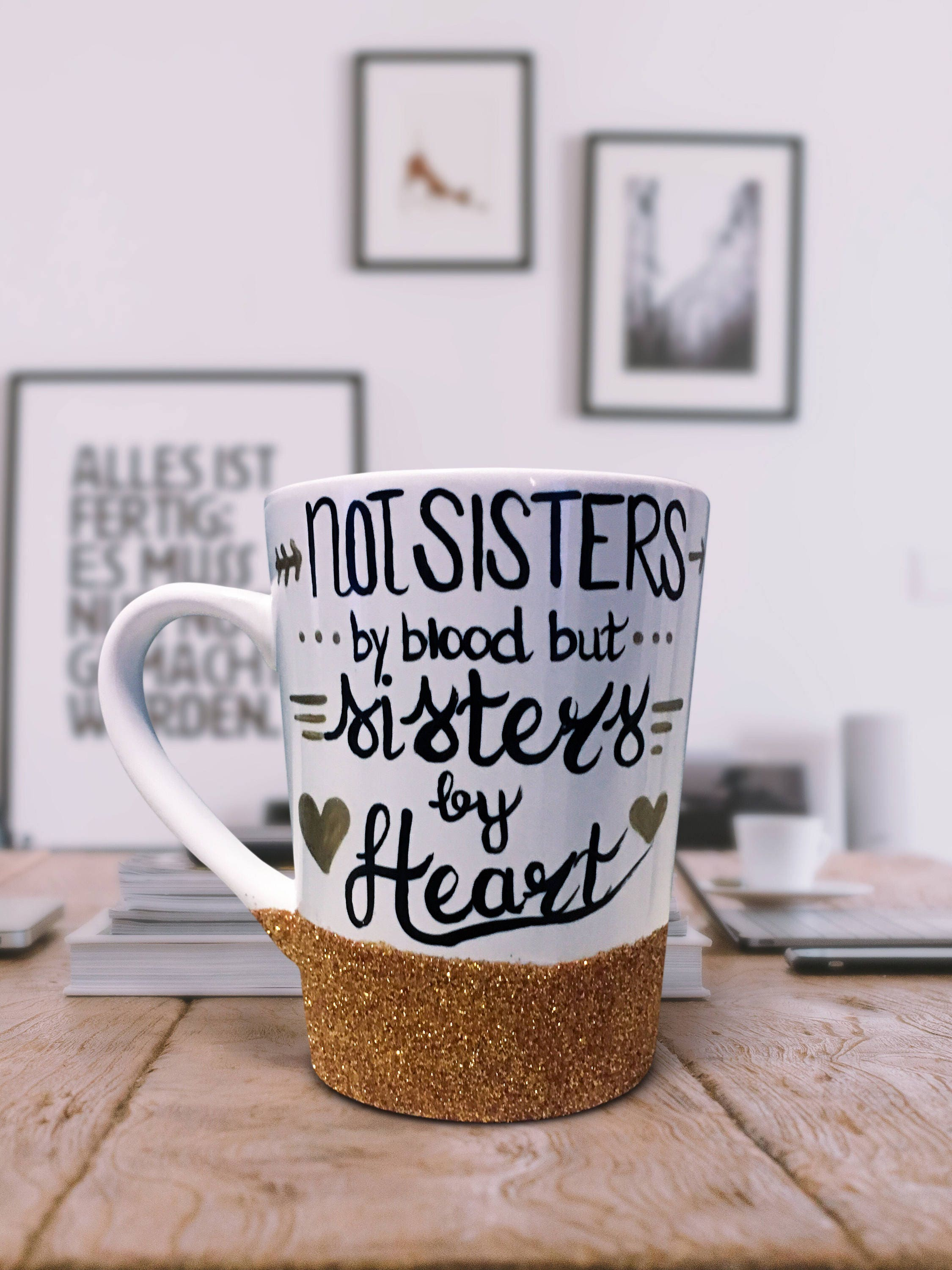 Not Sisters By Blood But Sisters By Heart Glitter Dipped Coffee