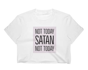 19fe70f1c2d9ea Not Today Satan Crop Tshirt