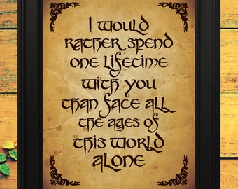 INSTANT DOWNLOAD Printable,I would rather spend one lifetime with you frame, LOTR Quote, Wall Art, Tolkien, The Hobbit