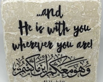 And He is with you wherever you are -   Little Reminder   Tile Art   Marble    Quran   Ayah   Verse   Eid   Ramadan   Islamic  