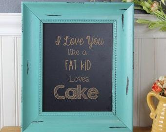 chalkboard, laser engraved, humor, funny, valentines day, i love you like a fat kid loves cake, gift, custom