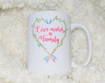 Love Makes a Family - Adoption - Coffee Mug
