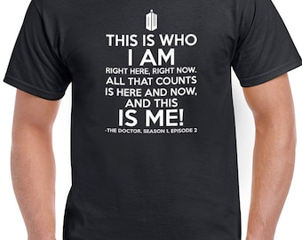 Dr. Who quotes saying this is who i am right here right now this is me t-shirt tshirt tops short sleeve men women ladies unisex