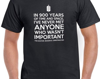 Dr. Who quotes sayings i've never met anyone who wasn't important tee t-shirt tshirt tops short sleeve men women ladies unisex