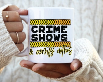 Crime Shows and Comfy Clothes mug, true crime coffee mug, funny crime shows mug, true crime lover, crime junkie, crime show lover,