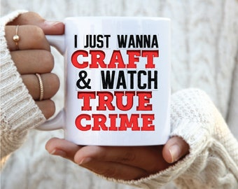 I want to Craft and Watch True Crime mug, true crime coffee mug, funny crime shows mug, true crime lover, crime junkie, crime show lover,