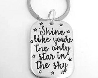 Inspirational Quote Keyring - Shine like you're the only star in the sky - hand stamped keyring