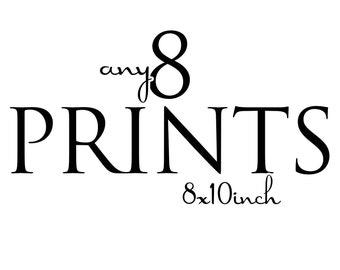 BUY any 8 prints, 8x10 inch prints