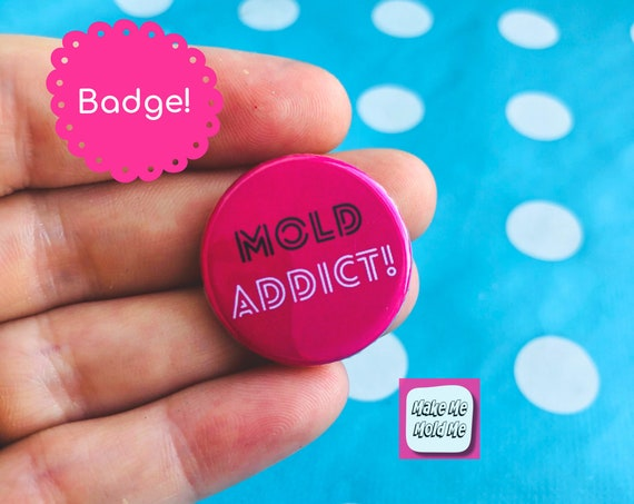 25mm Mold Addict Badge MM83
