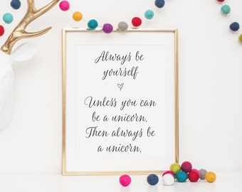 SALE - Always be yourself, unless you can be a Unicorn | Unicorn Typography Print | Inspirational Print