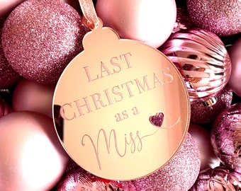 Last Christmas as a Miss Bauble, Christmas Bauble, Tree Decoration, Engagement Gift, Bride Gift, Engaged, Festive Bauble, Hanging Decoration