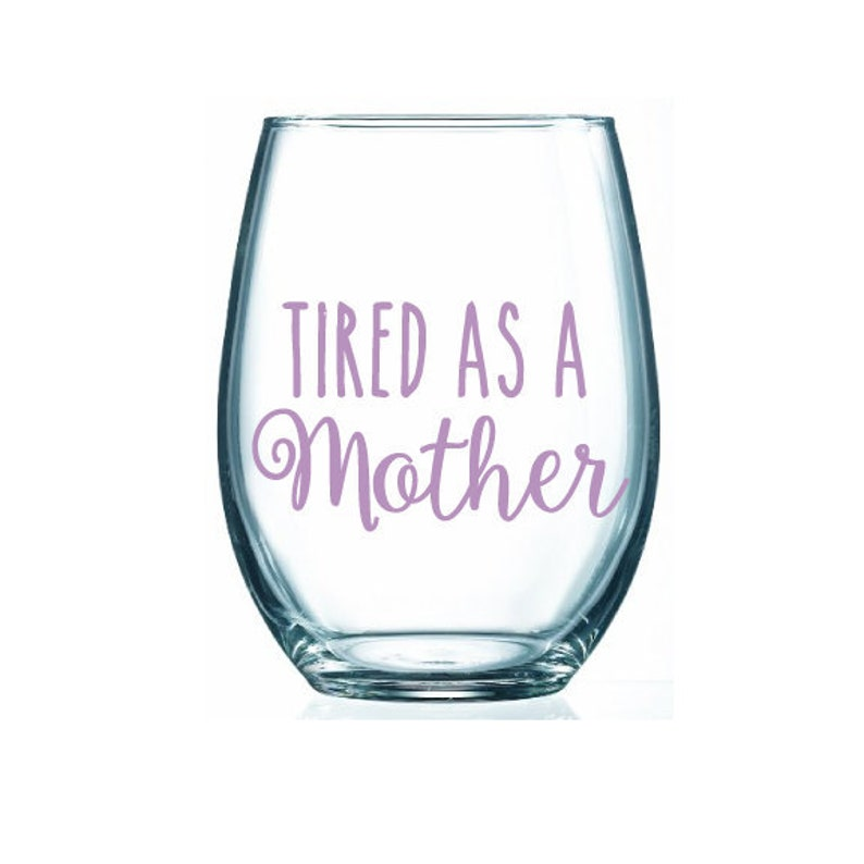 5ac74324b7b Tired as a Mother 17 oz Stemless Wine Glass, Funny Wine Glass, Mom Gift,  Mom of Kids, Funny Because Sayings, Friend Gift, Funny, tired mom