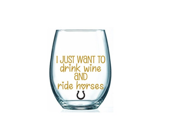 782fa4c11c6 I Just Want to Drink Wine and Ride Horses 17 oz Stemless Wine Glass, Funny  Wine Glass, Mom Gift, Horse Lover, Horse Owner, Friend Gift, Pets