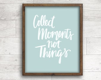 Collect Moments Not Things, Inspirational Quote, Wall Decor, Hand Brushed, Hand Lettered - INSTANT DOWNLOAD - 8x10