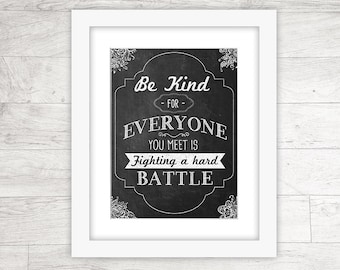 Quote printable, classroom print, Be Kind for Everyone You Meet is Fighting a Hard Battle- INSTANT DOWNLOAD - 8x10, 5x7, 4x6