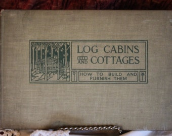 Log Cabins and Cottages Hardbound Book - How to Build and Furnish Them, Copyright 1929, William S. Wicks
