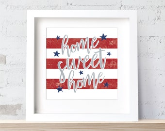 Home Sweet Home Patriotic Independence Day 4th of July Wall Art Home Decor Print - Unframed