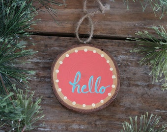 Hello Ornament, Rustic Christmas Ornament, Personalized Ornament, Coral and Aqua Ornament, Custom Ornament, Wood Slice Ornament