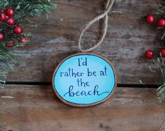 Beach Ornament, I'd Rather Be At the Beach, Personalized Ornament, Wood Slice Ornament, Rustic Christmas Decor, Custom Ornament
