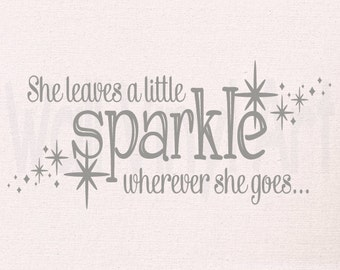 She leaves a little sparkle wherever she goes...Vinyl Decal- Wall Art, Wall decor, bedroom decor, girl, teen