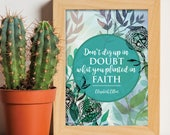 Don't dig up in doubt what you planted in faith / Scripture prints / Scripture wall art / scripture posters / bible verse prints